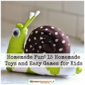 Homemade Fun! 15 Homemade Toys and Easy Games for Kids