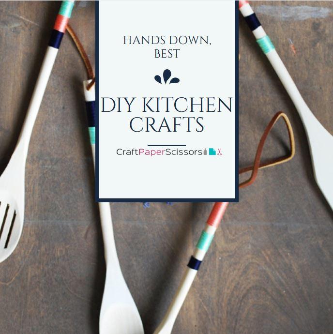 Hands Down, Best DIY Kitchen Crafts